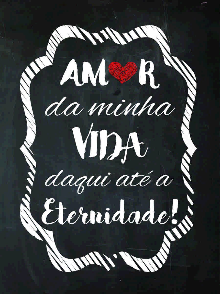 Placa Decorativa Frase Amor Da Minha Vida Daqui Até A Eternidade Kiaga