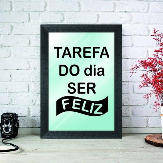 Espelho Decorativo com Frase Tarefa do Dia Ser Feliz