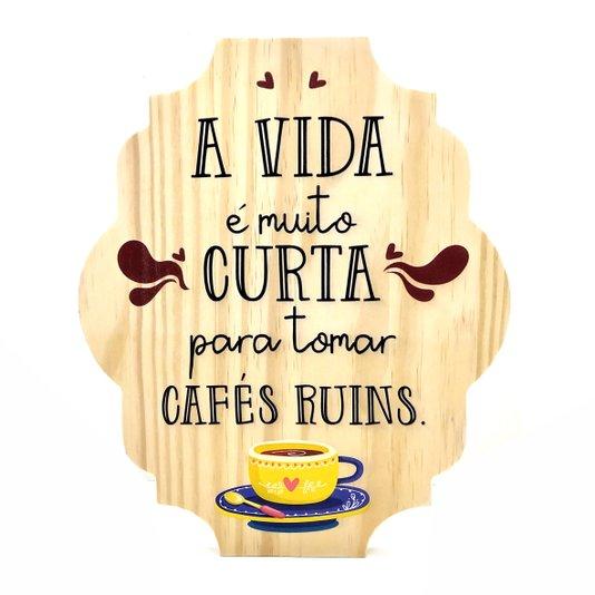 Placa Decorativa Cantinho do Café em Pinus A Vida é Muito Curta Para Tomar Cafés Ruins