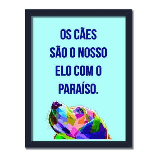 """Quadro Decorativo Cachorro Colorido Frase: """"Os Cães São Nosso Elo Com O..."""""""