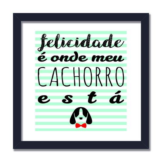 """Quadro Decorativo Frase """"Felicidade é Onde Meu Cachorro está"""""""