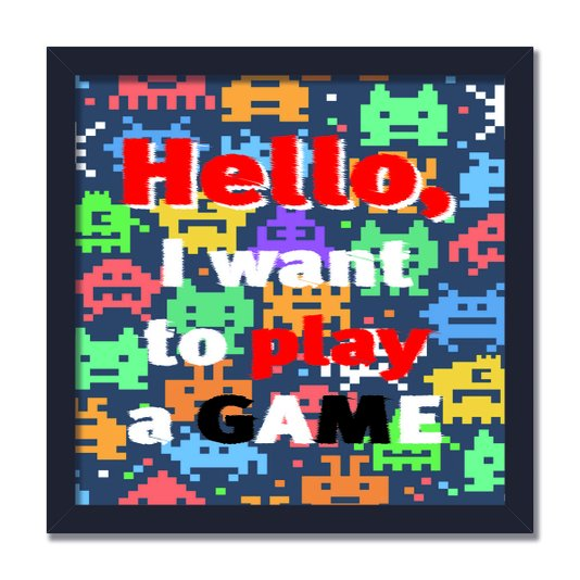 Quadro Decorativo Frase Hello, I Want to Play a Game