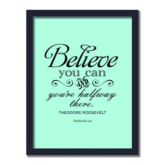 Quadro Decorativo Frase Theodore  Roosevelt Believe You Can And You're Halfway There