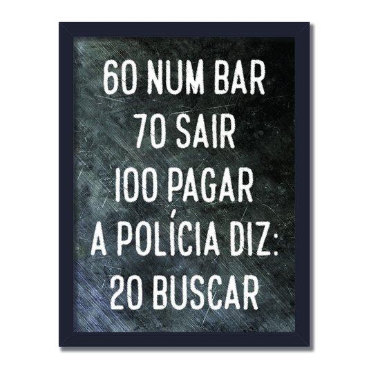 Quadro Decorativo Frases de Boteco - 60 num Bar 70 Sair 100 Pagar A Polícia diz: 20 Buscar