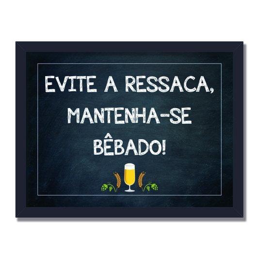 Quadro Decorativo Frases de Boteco - Evite a Ressaca, Mantenha-se Bêbado!