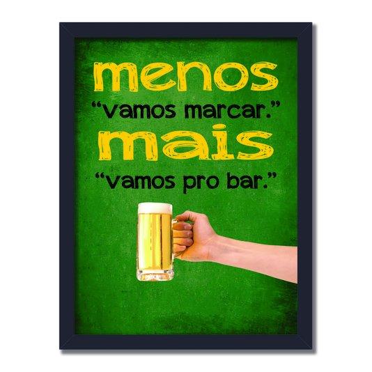 """Quadro Decorativo Frases de Boteco - Menos """"Vamos Marcar"""". Mais """"Vamos pro Bar""""."""