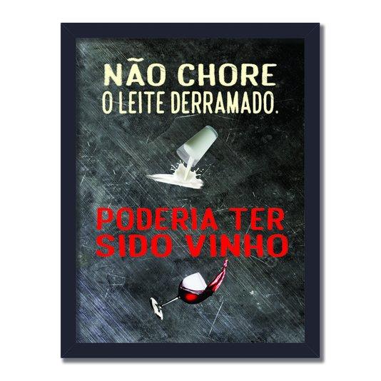 Quadro Decorativo Frases de Boteco - Não Chore pelo Leite Derramado, Poderia ter Sido Vinho