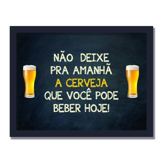 Quadro Decorativo Frases de Boteco - Não Deixe Para Amanhã a Cerveja que Você Pode Beber Hoje!