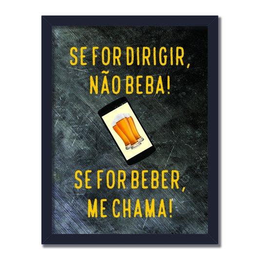 Quadro Decorativo Frases de Boteco - Se for Dirigir Não Beba! Se For Beber Me Chama!