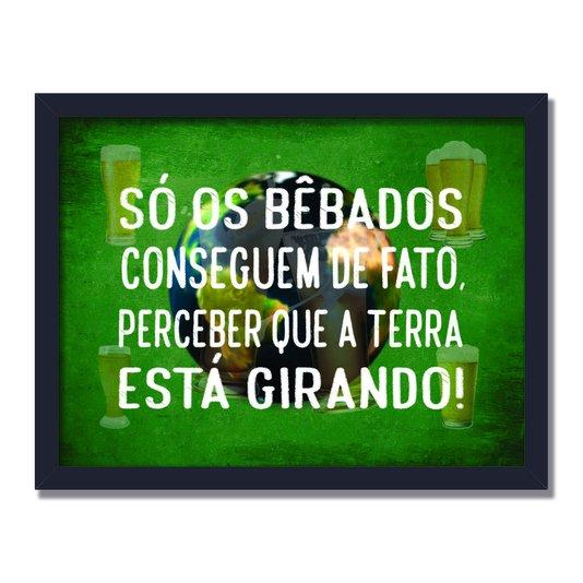 Quadro Decorativo Frases de Boteco - Só os Bêbados Conseguem de Fato, Perceber que a Terra está Girando!