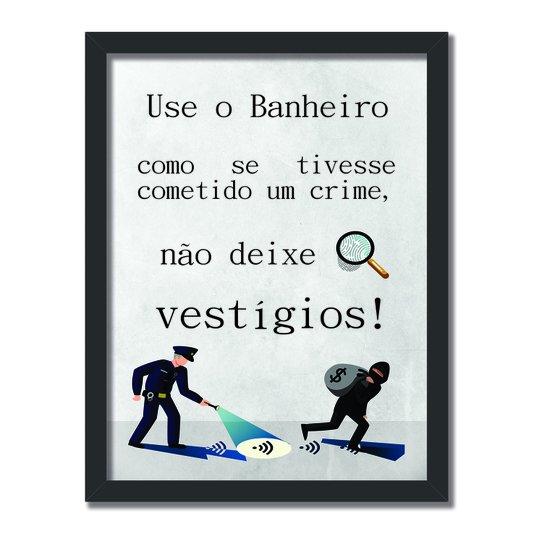 Quadro Decorativo Use o Banheiro como Se Tivesse Cometido um Crime, Não deixe Vestígios!