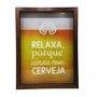 Quadro Porta Tampinhas Relaxa Porque Ainda Tem Cerveja
