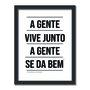 Quadro Decorativo A Gente Vive Junto A Gente se dá Bem - Com Nota de Rodapé