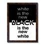 Quadro Decorativo Preto e Branco White is New Black is New White